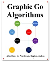 Graphic Go Algorithms: Graphically learn data structures and algorithms better than before Front Cover