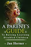 A Parent's Guide To Raising Learning Disabled Children (English Edition)...