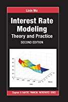 Interest Rate Modeling: Theory and Practice, Second Edition (Chapman and Hall/CRC Financial Mathematics)