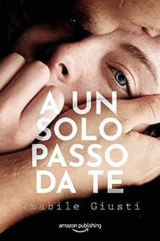 A un solo passo da te (Italian Edition) de [Amabile Giusti]