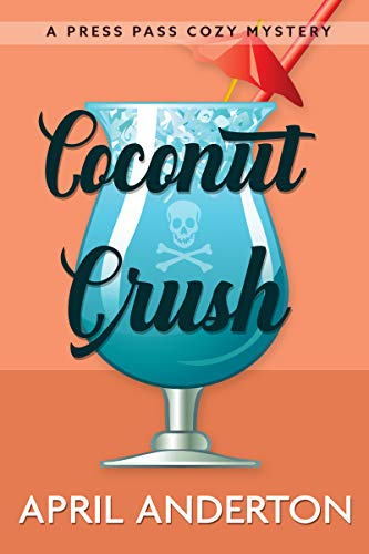 Coconut Crush: A Press Pass Cozy Mystery (Press Pass Mysteries Book 3)