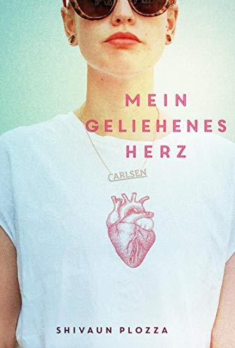 Mein geliehenes Herz: Eine mitreißende Geschichte über die Liebe, die Freundschaft und das Leben mit einem neuen Herzen. von [Shivaun Plozza, Sylke Hachmeister]