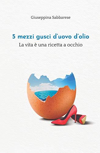 5 mezzi gusci d'uovo d'olio: La vita è una ricetta a occhio