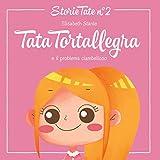 Fiabe Per Bambini: Tata Tortallegra ed il problema ciambelloso: Le Più Belle Favole della Buonanotte (Storie Tate Vol. 2)