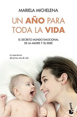 Un año para toda la vida: El secreto mundo emocional de la madre y su bebé (Prácticos siglo XXI)