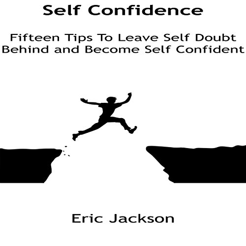 Self Confidence: Fifteen Tips To Leave Self Doubt Behind and Become Self Confident copertina