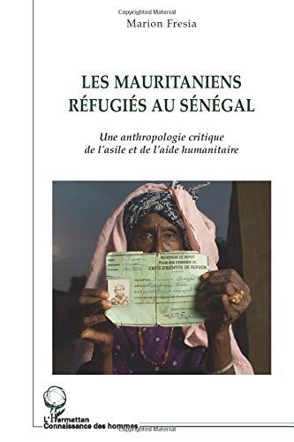 Les mauritaniens réfugiés au Sénégal: Une anthropologie critique de l'asile et de l'aide humanitaire