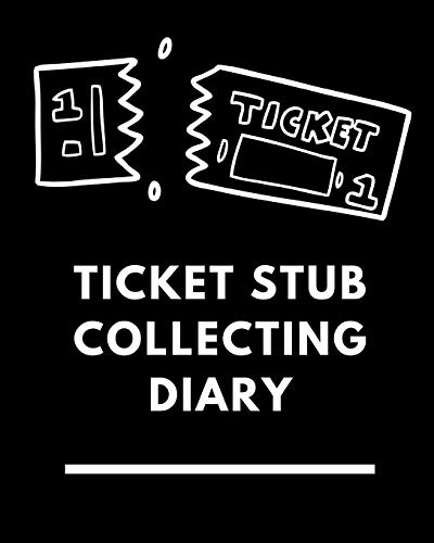 Ticket Stub Collecting Diary: Ticket Stub Diary Collection |  Ticket Date | Details of The Tickets | Purchased/Found From | History Behind the Ticket | Sketch/Photo Of Tickets.
