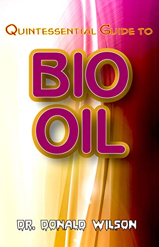 Quintessential Guide To Bio Oil: A Complete guide on all you need to know about Effectual Bio Oil! Discover the secrets of this miracle oil! (English Edition)