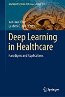 Deep Learning in Healthcare: Paradigms and Applications (Intelligent Systems Reference Library (171))