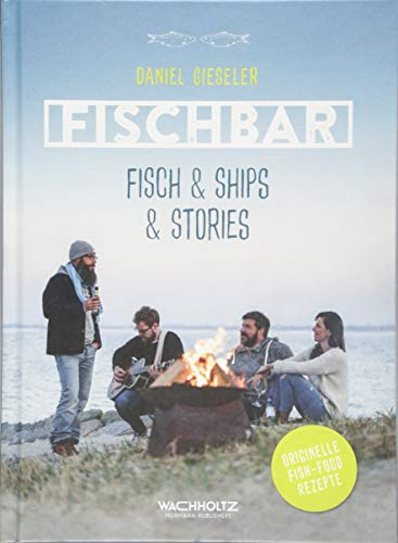 FISCHBAR: Fisch & Ships & Stories. Originelle Fish-Food-Rezepte