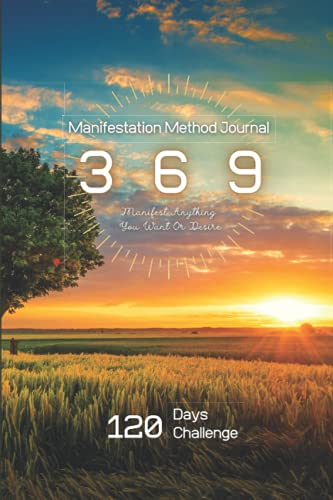 369 Manifestation Method Journal Nature: Manifest Anything You Want or Desire 120 Days Challenge