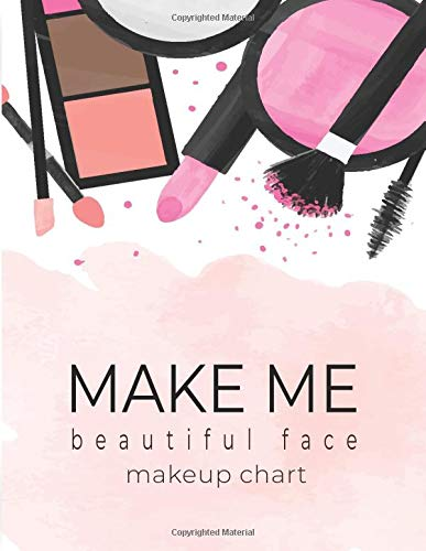 Make Me Beautiful Face Makeup Chart: Make-up Book For Professional And Beginning Artist \ Templates...