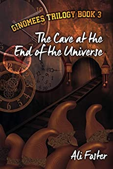 The Cave at the End of the Universe (Ginomees Trilogy Book 3) by [Ali Foster]