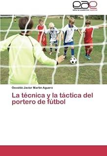 La técnica y la táctica del portero de fútbol (Spanish Edition)