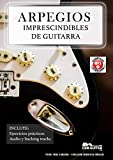 ARPEGIOS IMPRESCINDIBLES DE GUITARRA: Diagramas, digitaciones, ejercicios, audio y backing tracks