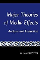 Major Theories of Media Effects: Analysis and Evaluation
