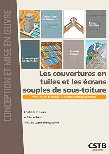 Les couvertures en tuiles et les écrans souples de sous-toiture: Prescriptions techniques et recommandations pratiques