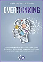 OVERTHINKING [2 in 1]: The step-by- step guide to anger management, self discipline, design thinking, emotional intelligence, self-hypnosis (Gold Collection)