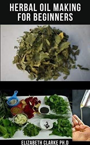 HERBAL OIL MAKING FOR BEGINNERS Everything You Need To Know On Making Your Herbal Oil For Healing product image