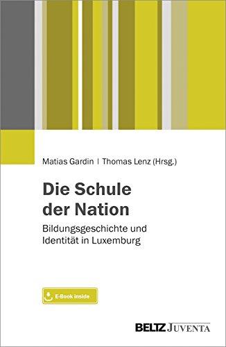 Die Schule der Nation: Bildungsgeschichte und Identität in Luxemburg. Mit E-Book inside