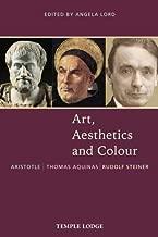 Art, Aesthetics and Colour: Aristotle - Thomas Aquinas - Rudolf Steiner: An Anthology of Original Texts