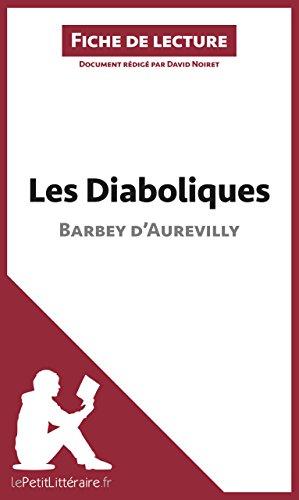 Les Diaboliques de Barbey d'Aurevilly (Fiche de lecture): Résumé complet et analyse détaillée de l'oeuvre (LEPETITLITTERAIRE.FR)