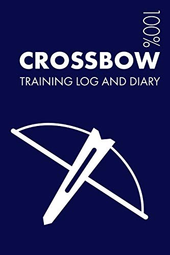 Crossbow Training Log and Diary: Training Journal For Crossbow - Notebook