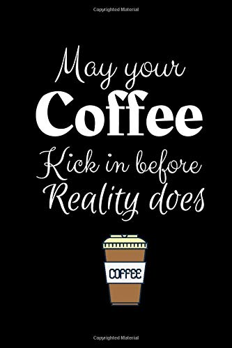 May Your Coffee Kick In Before Reality Does: Coffee Journal Notebook / Coffee Gifts Under 10 Dollars / Coffee Gift Journal / 6x9 Journal / Funny Notebook For The Office