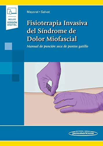 Fisioterapia Invasiva del Síndrome De Dolor Miofascial: Manual de punción seca de puntos gatillo (Incluye versión digital)