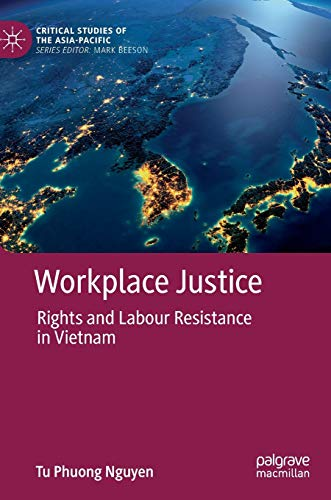 Workplace Justice: Rights and Labour Resistance in Vietnam (Critical Studies of the Asia-Pacific)