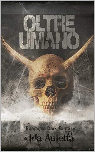 Oltre Umano: romanzo dark fantasy