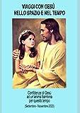 Viaggi con Gesù nello spazio e nel tempo: Confidenze di Gesù ad un'anima bambina per questo tempo