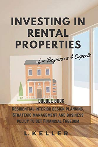 Real Estate Investing Books! - INVESTING IN RENTAL PROPERTIES for beginners & experts: Residential interior design planning. Strategic management and business policy to get ... about houses and other business investments)