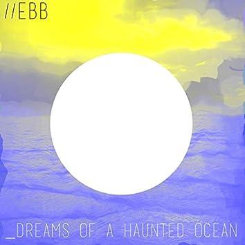Dreams of a Haunted Ocean