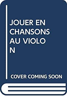 Jouer en chansons au violon - Livre du professeur (French Edition)