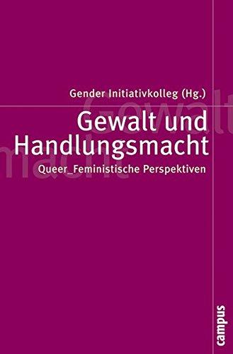 Gewalt und Handlungsmacht: Queer_Feministische Perspektiven (Politik der Geschlechterverhältnisse)