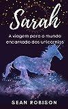 Sarah: A viagem para o mundo encantado dos unicórnios: ideal para conversar sobre mortes precoces (Portuguese Edition)