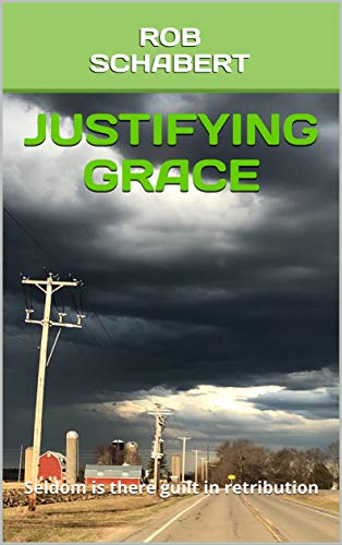 Justifying Grace: Seldom is there guilt in retribution (English Edition)