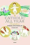The Catholic All Year Compendium: Liturgical Living for Real Life catholic parenting books Nov, 2020