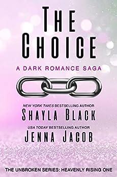 The Choice (Unbroken: Heavenly Rising Book 1) by [Shayla Black, Jenna Jacob]