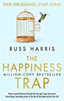 The Happiness Trap: Stop Struggling, Start Living