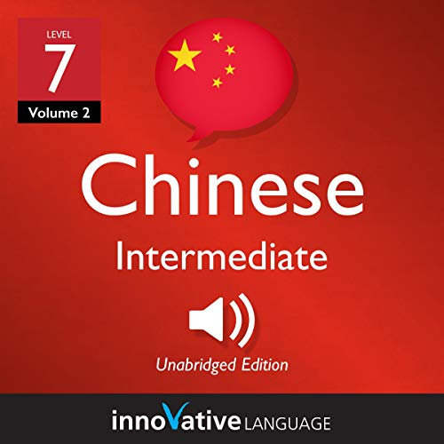 Learn Chinese - Level 7: Intermediate Chinese (Volume 2: Lessons 1-25) audiobook cover art