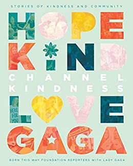 Channel Kindness: Stories of Kindness and Community by [Born This Way Foundation Reporters, Lady Gaga]