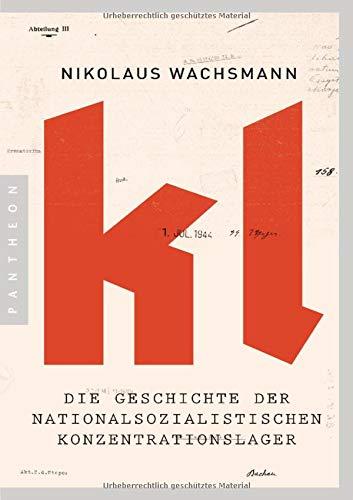 KL: Die Geschichte der nationalsozialistischen Konzentrationslager