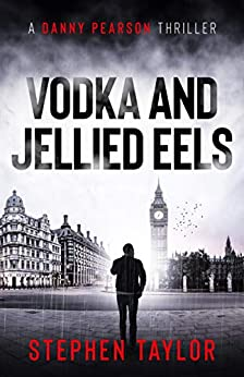 Vodka and Jellied Eels: Family honour must be upheld... (A Danny Pearson Thriller) by [Stephen Taylor]