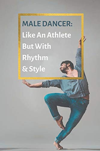 Male Dancer - Like an Athlete but with Rhythm & Style Choreography Journal: A Lined Notebook for Men That Dance