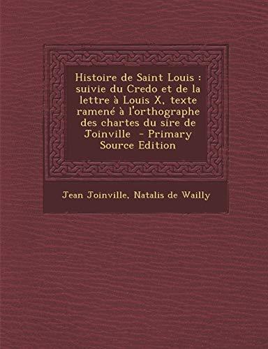 Histoire de Saint Louis: Suivie Du Credo Et de La Lettre a L