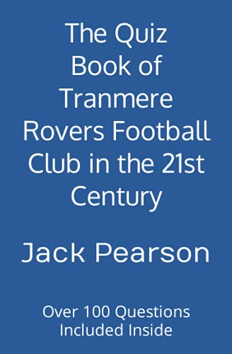 The Quiz Book of Tranmere Rovers Football Club in the 21st Century: Over 100 Questions Included Inside