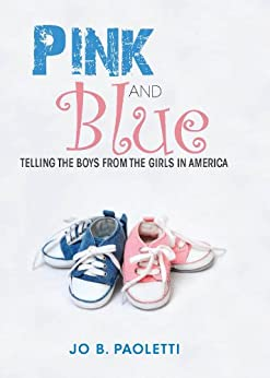 Pink and Blue: Telling the Boys from the Girls in America (English Edition) por [Jo B. Paoletti]